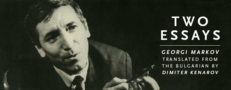 """A black-and-white photograph of a man in a suit with the text: """"Two Essays by Georgi Markov translated from the Bulgarian by Dimiter Kenarov"""""""