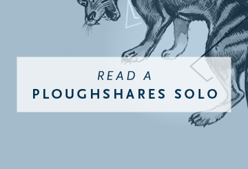 Read a Ploughshares Solo