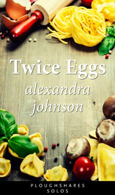 Twice Eggs (Ploughshares Solos Book 29)