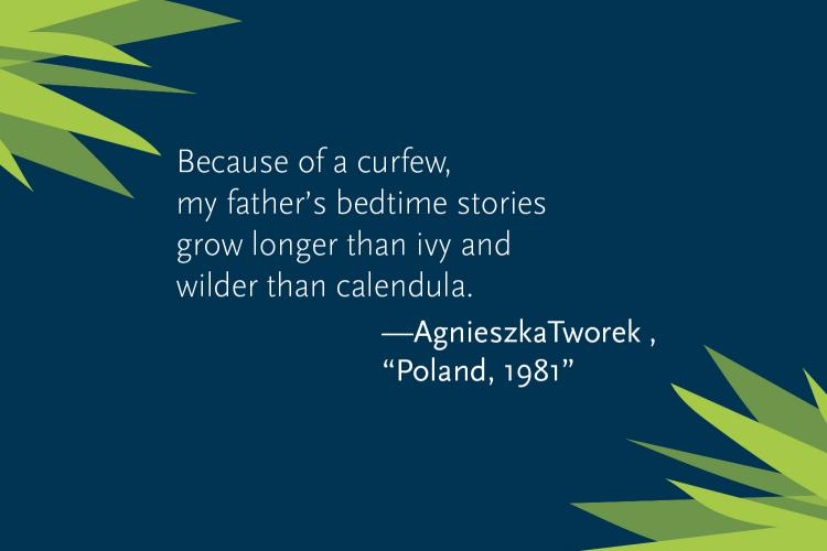 "Quote from Agnieszka Tworek's poem called ""Poland, 1981"""