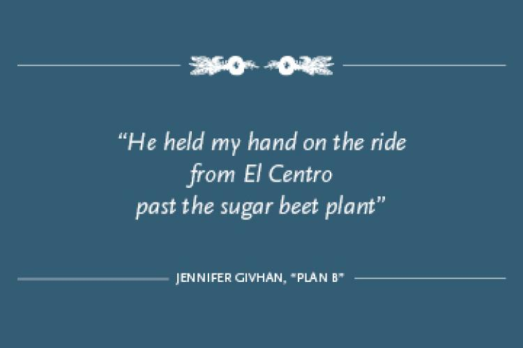 """Navy square with the text: """"He held my hand on the ride from El Centro past the sugar beet plant"""" from """"Plan B"""" by Jennifer Givhan"""