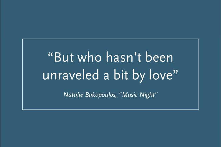 "A blue square with the text ""'But who hasn't been unraveled a bit by love' from 'Music Night' by Natalie Bakoupolos"""