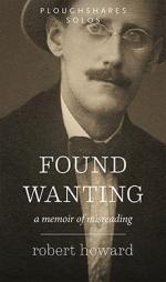 Found Wanting: A Memoir of Misreading (Ploughshares Solos Book 32)